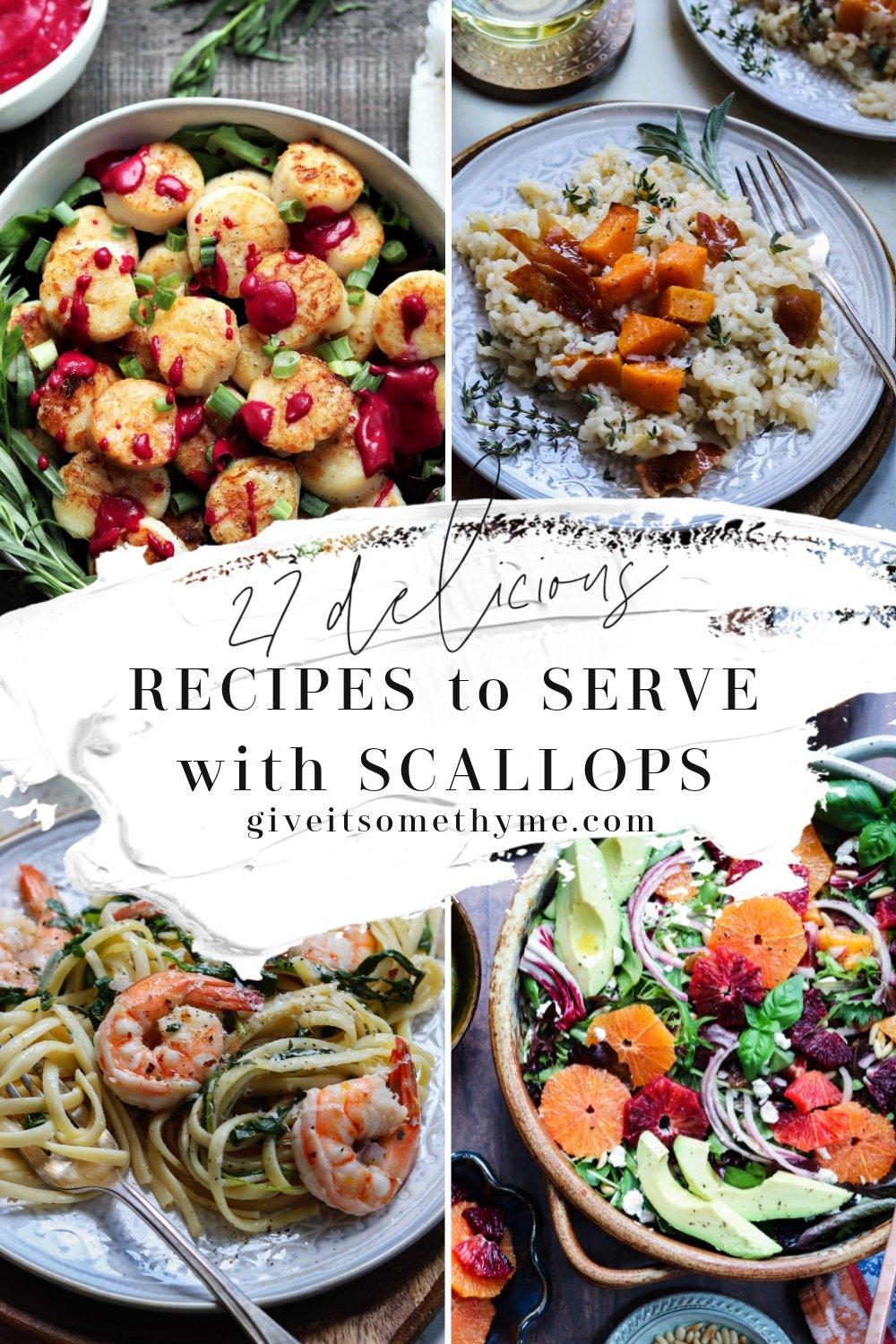 Pasta, rice, salad, seafood and sauces that pair well with scallops.
